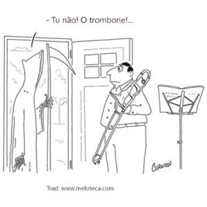 Tu não... o trombone!