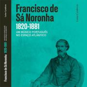 Francisco de Sá Noronha (1820-1881). Um músico português no espaço atlântico