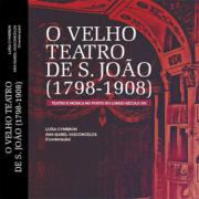 O velho Teatro de S. João (1789-1908). Teatro e música no Porto do longo século XIX